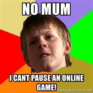 Angry School Boy - no mum i cant pause an online game!