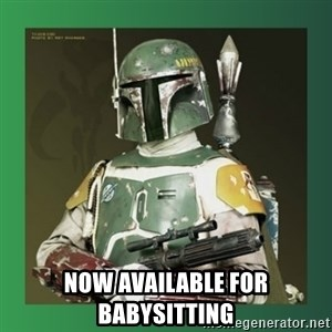 Boba Fett -  Now available for babysitting