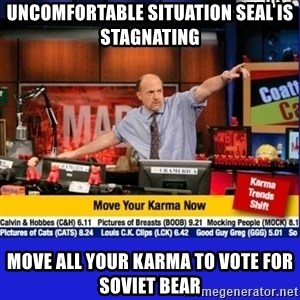 Move Your Karma - Uncomfortable Situation seal is stagnating Move all your karma to vote for Soviet bear