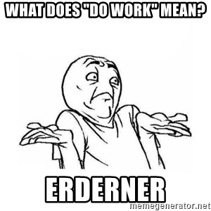 """Wala talaga eh - What does """"do work"""" mean? Erderner"""
