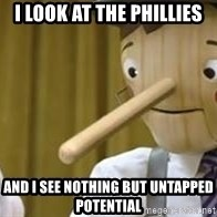 Pinocchio Potential - I look at the Phillies And I see nothing but untapped potential