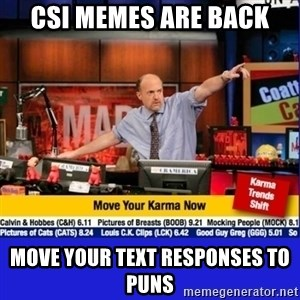 Move Your Karma - CSI Memes are back Move your text responses to puns
