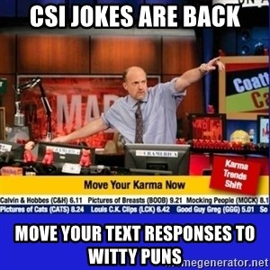 Move Your Karma - CSI Jokes are back Move your text responses to witty puns