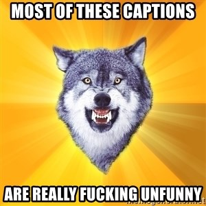 Courage Wolf - Most of these captions are really Fucking Unfunny
