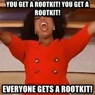 giving oprah - You get a rootkit! You get a rootkit! Everyone gets a rootkit!