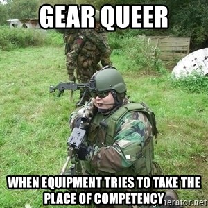 Fat Airsoft Kid - gear queer when equipment tries to take the place of competency