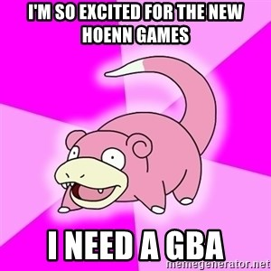 Slowpoke - i'm so excited for the new hoenn games i need a gba
