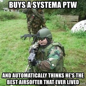 Fat Airsoft Kid - Buys a systema ptw and automatically thinks he's the best airsofter that ever lived