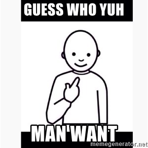 Guess who guy - Guess who yuh man want