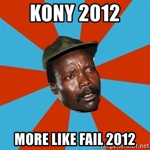 Kony 2012 DD - Kony 2012  more like fail 2012