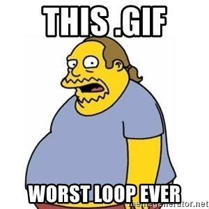 Comic Book Guy Worst Ever - This .gif worst loop ever