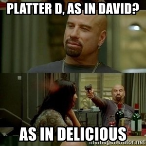 Skin Head John - Platter D, as in david? As in delicious