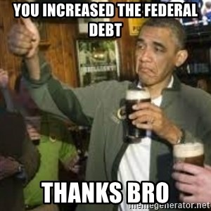 obama beer - you increased the federal debt thanks bro