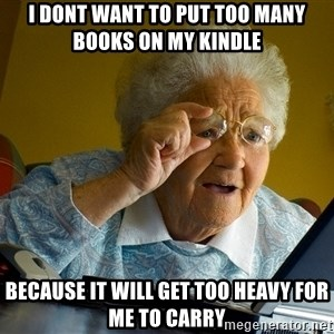 Internet Grandma Surprise - i dont want to put too many books on my kindle because it will get too heavy for me to carry