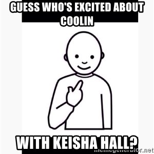 Guess who guy - Guess who's excited about coolin  With Keisha Hall?