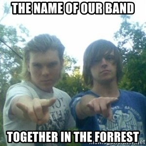 god of punk rock - the name of our band together in the forrest