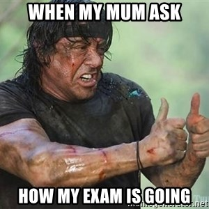 rambo thumbs up - when my mum ask how my exam is going