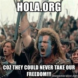 Brave Heart Freedom - hola.org Coz they could never take our freedom!!!