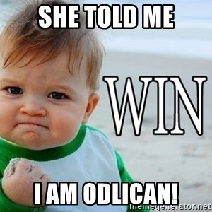 Win Baby - She told me I am odLICAN!