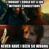 Never Have I Been So Wrong - I thought I could get a job without connections never have i been so wrong