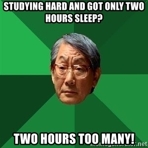 High Expectations Asian Father - Studying hard and got only two hours sleep? Two hours too many!