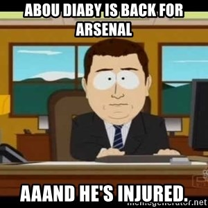 south park aand it's gone - Abou Diaby is back for Arsenal AAAnd he's injured.