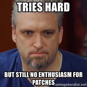 Intense Monte - Tries Hard but still no enthusiasm for patches