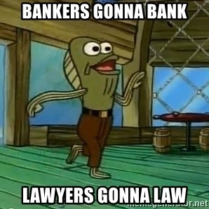 Haters Gonna Hate - Bankers gonna bank lawyers gonna law