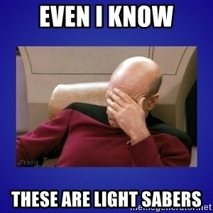 Picard facepalm  - Even I Know These Are Light Sabers