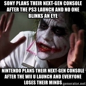joker mind loss - sony plans their next-gen console after the ps3 launch and no one blinks an eye Nintendo plans their next-gen console after the wii U launch and everyone loses their minds