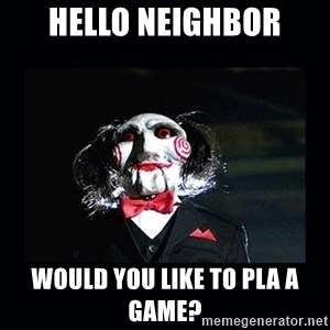 saw jigsaw meme - Hello neighbor Would you like to pla a game?