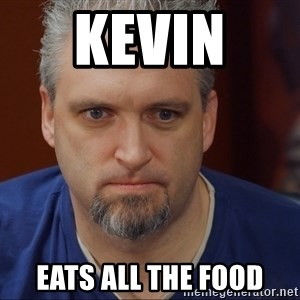 Intense Monte - Kevin  Eats all the food