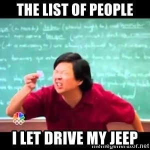 mr chow!haha!  - The list of people I let drive my jeep