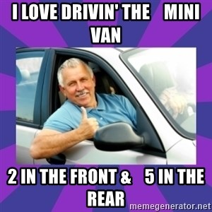 Perfect Driver - i love drivin' the    mini van 2 in the front &    5 in the rear