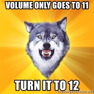 Courage Wolf - Volume only goes to 11 Turn it to 12