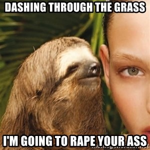The Rape Sloth - dashing through the grass i'm going to rape your ass
