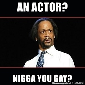 katt williams shocked - An Actor? Nigga you Gay?