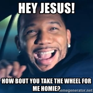 Black Guy From Friday - HEY JESUS! HOW BOUT YOU TAKE THE WHEEL FOR ME HOMIE?