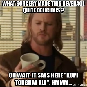 """Thor ANOTHER - what sorcery made this beverage quite delicious ? oh wait. it says here """"KOPI TONGKAT ALI """". hMMM..."""