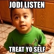 LIsten Linda - JOdi Listen  Treat yo self