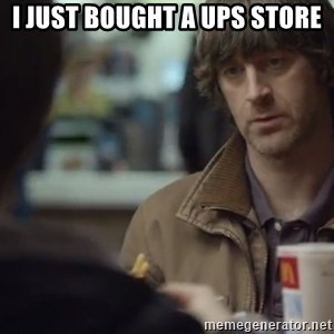 nah you're alright - I just bought a ups store
