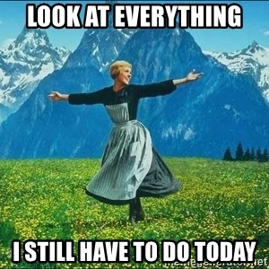 Look at all the things - Look at everything I still have to do today
