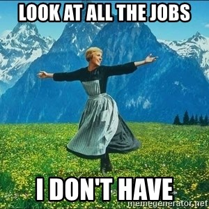 Look at all the things - Look at all the jobs i don't have