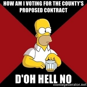 Homer Jay Simpson - How am I Voting for the County's proposed contract D'OH HELL NO