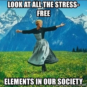 Look at all the things - Look at all the stress-free Elements in our society