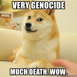 so doge - very genocide much death. wow.