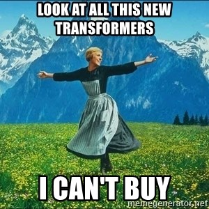 Look at all the things - Look at all this new transformers  I can't BUY