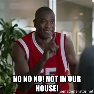 Dikembe Mutombo not in my house  -  no no no! not in our house!