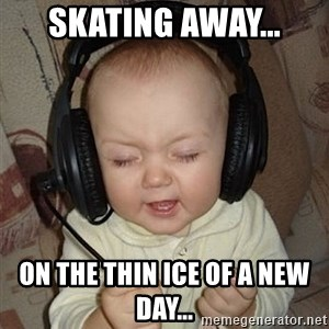 Baby Headphones - skating away... on the thin ice of a new day...