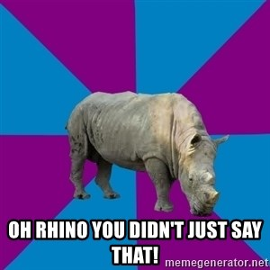 Recovery Rhino -  OH Rhino you didn't just say that!